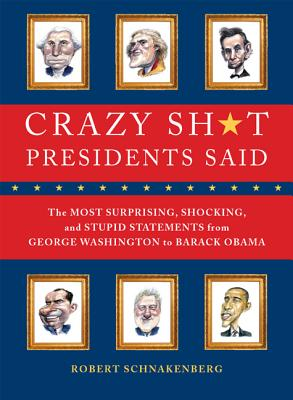Crazy Sh*t Presidents Said By Schnakenberg, Robert